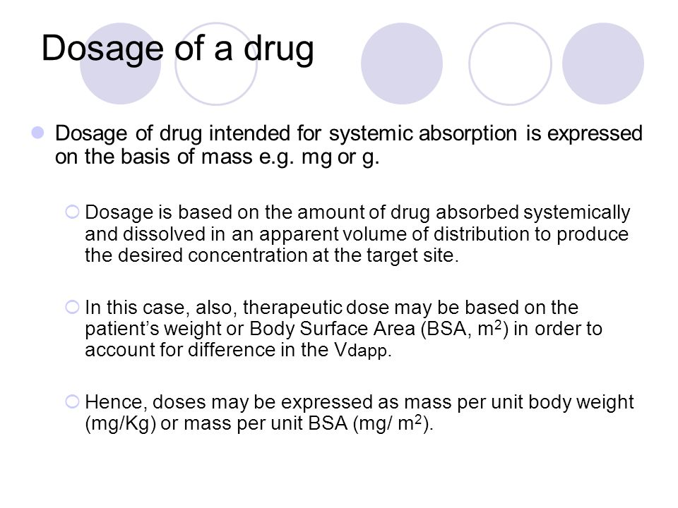 Dosage of a drug Dosage of drug intended for systemic absorption is expressed on the basis of mass e.g. mg or g.