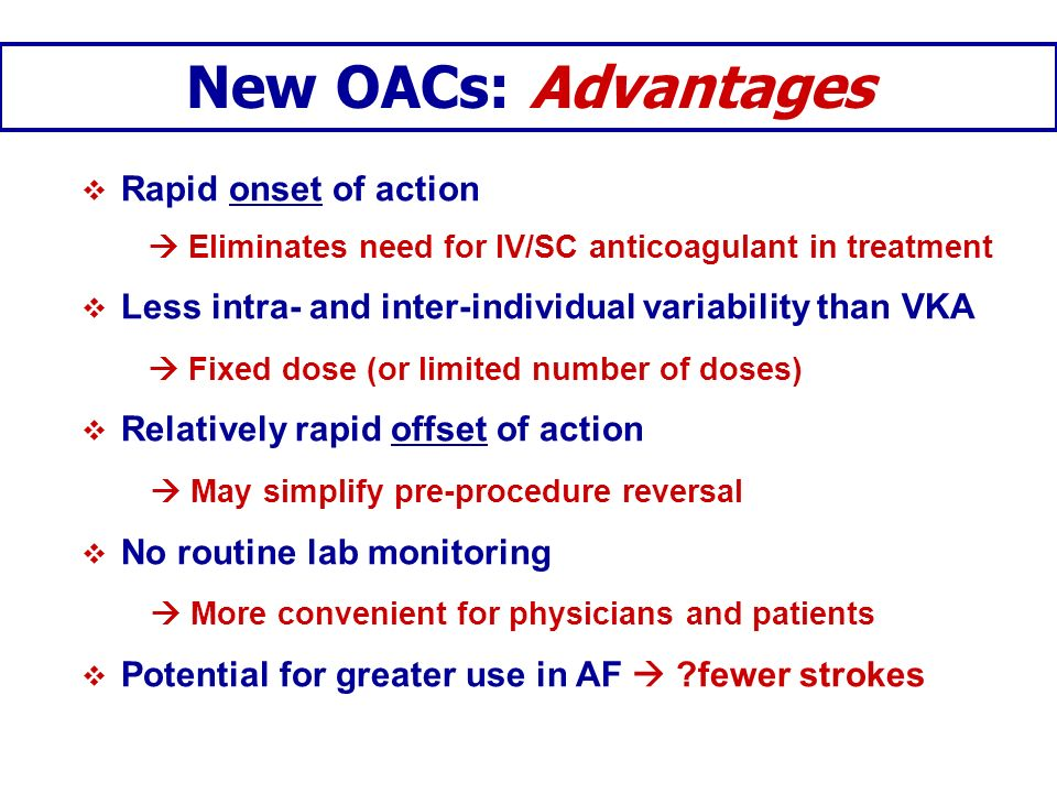 New OACs: Advantages Rapid onset of action