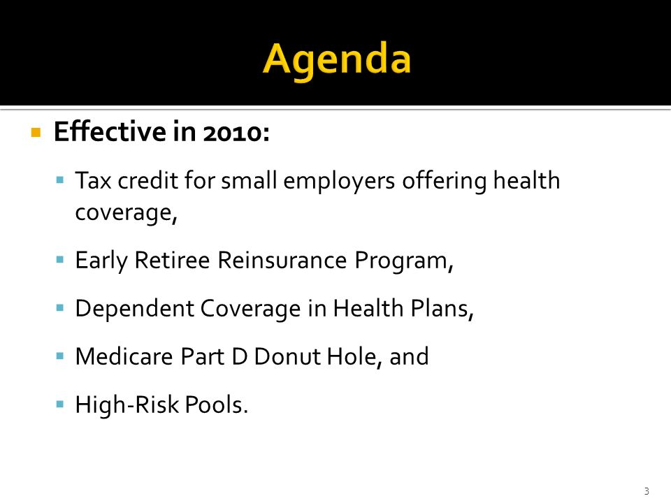 Agenda Effective in 2010: Tax credit for small employers offering health coverage, Early Retiree Reinsurance Program,