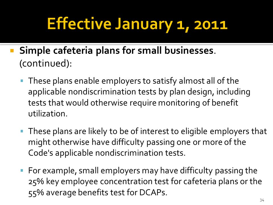 Effective January 1, 2011 Simple cafeteria plans for small businesses. (continued):