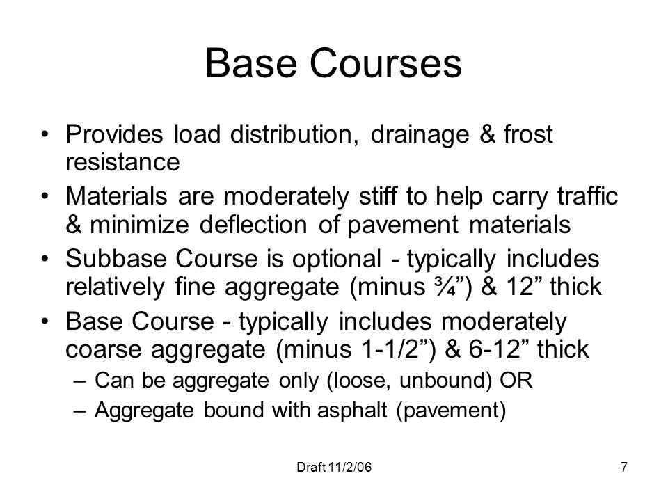 Base Courses Provides load distribution, drainage & frost resistance
