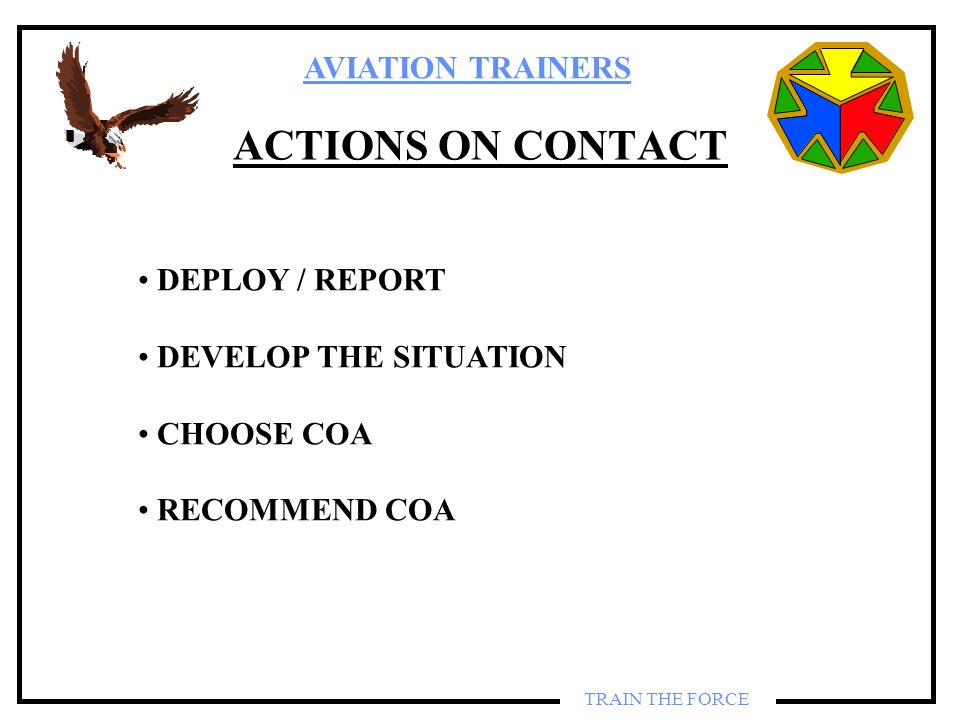 ACTIONS ON CONTACT DEPLOY / REPORT DEVELOP THE SITUATION CHOOSE COA