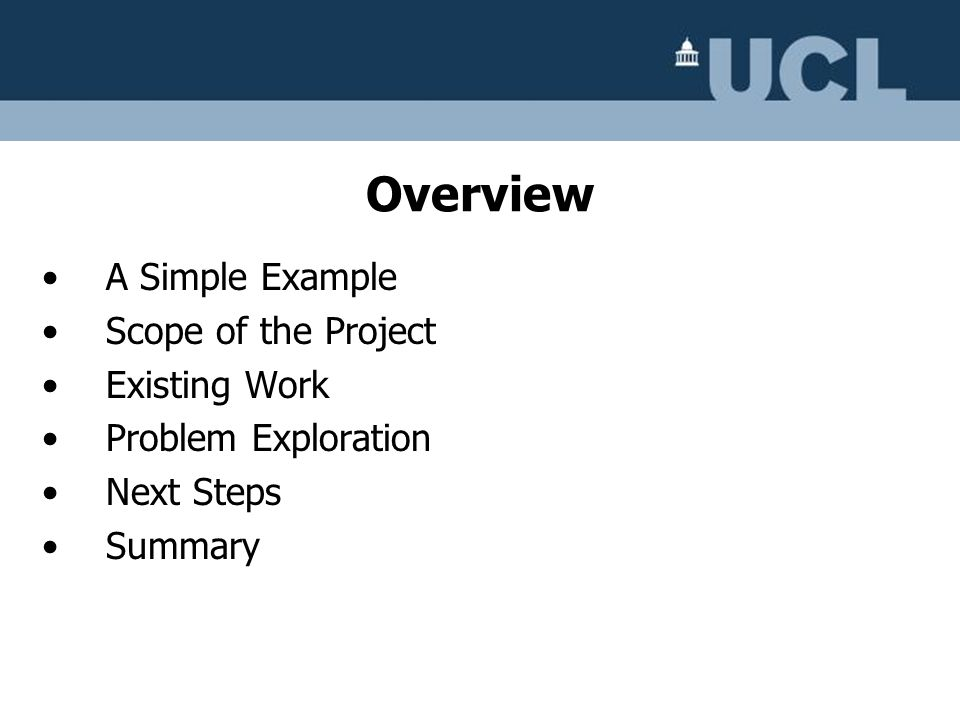 Overview A Simple Example Scope of the Project Existing Work