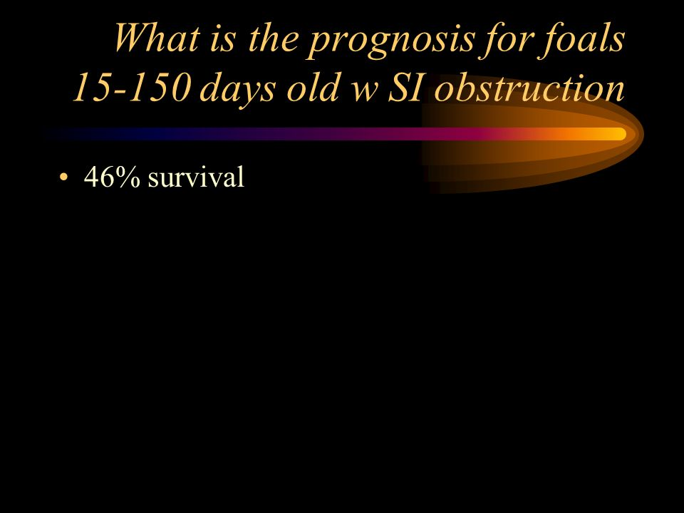 What is the prognosis for foals 15-150 days old w SI obstruction