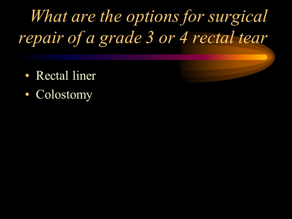 What are the options for surgical repair of a grade 3 or 4 rectal tear
