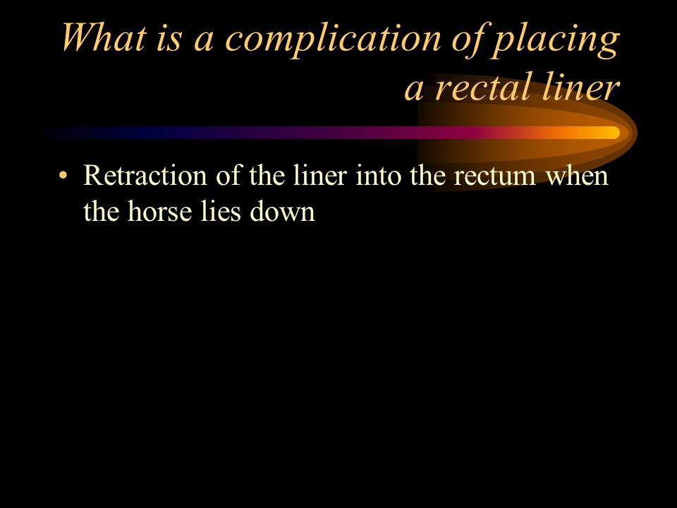 What is a complication of placing a rectal liner
