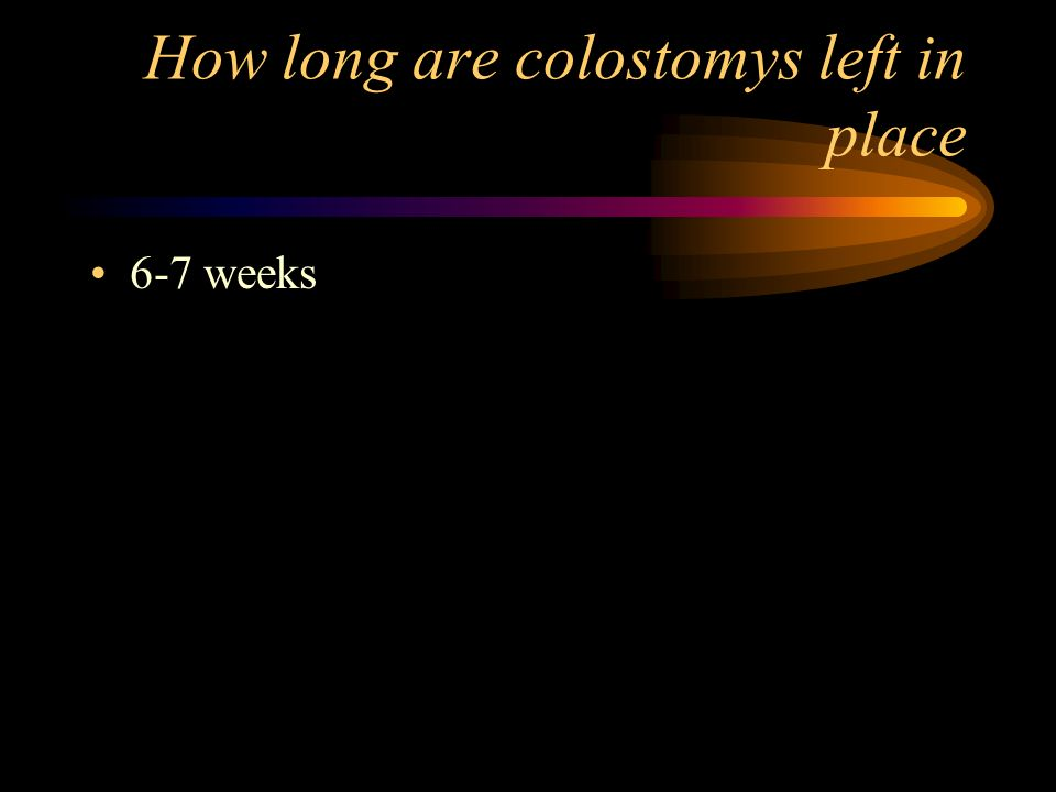 How long are colostomys left in place