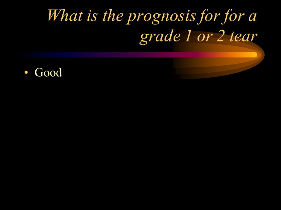 What is the prognosis for for a grade 1 or 2 tear