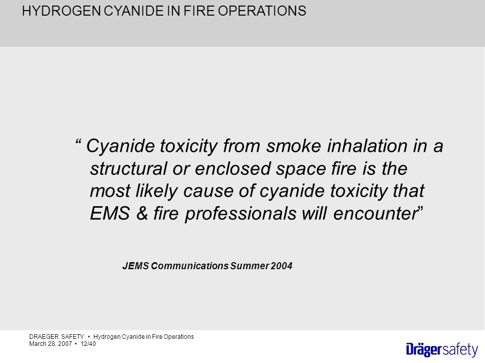 Cyanide toxicity from smoke inhalation in a structural or enclosed space fire is the most likely cause of cyanide toxicity that EMS & fire professionals will encounter JEMS Communications Summer 2004
