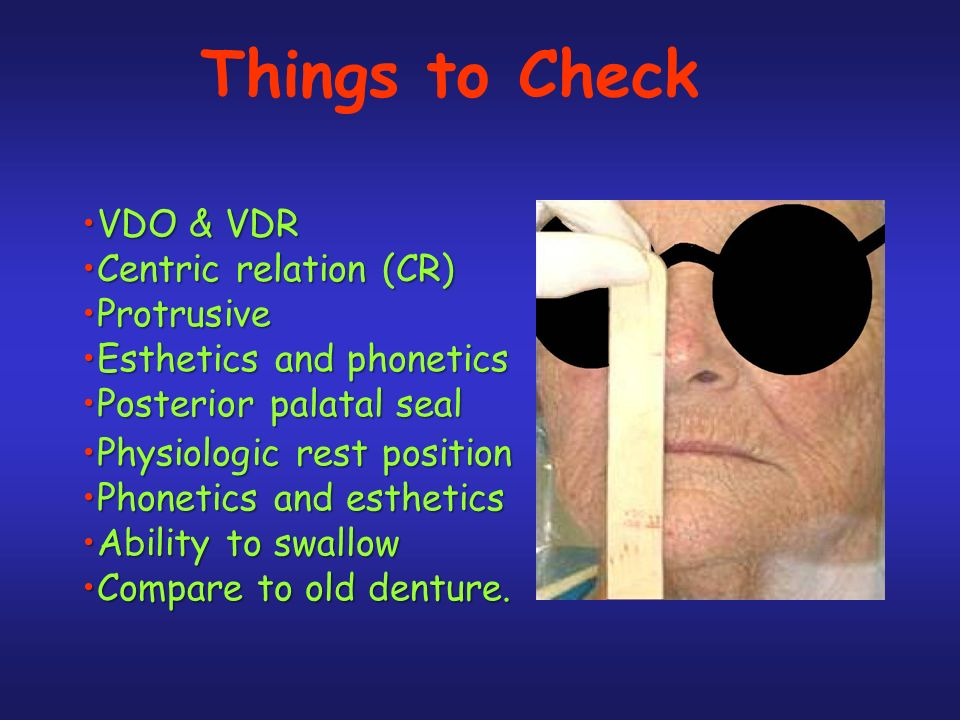 Things to Check VDO & VDR Centric relation (CR) Protrusive