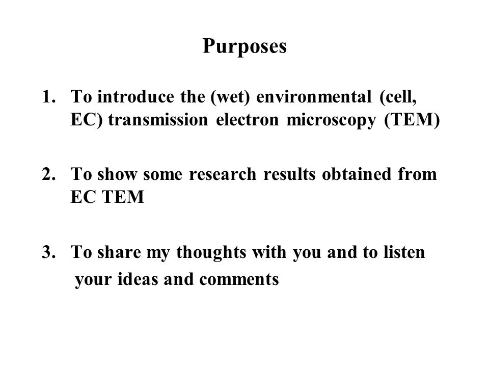 Purposes To introduce the (wet) environmental (cell, EC) transmission electron microscopy (TEM) To show some research results obtained from EC TEM.