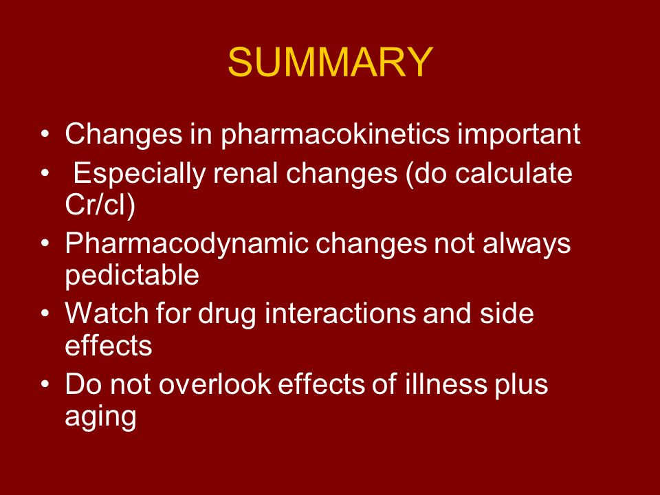 SUMMARY Changes in pharmacokinetics important