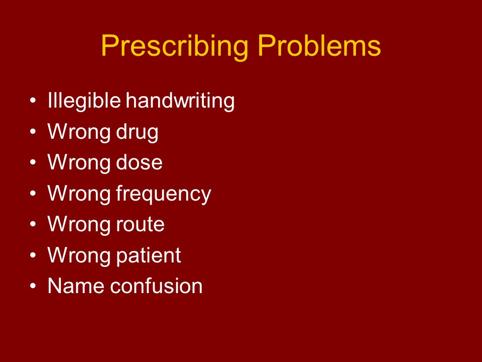 Prescribing Problems Illegible handwriting Wrong drug Wrong dose