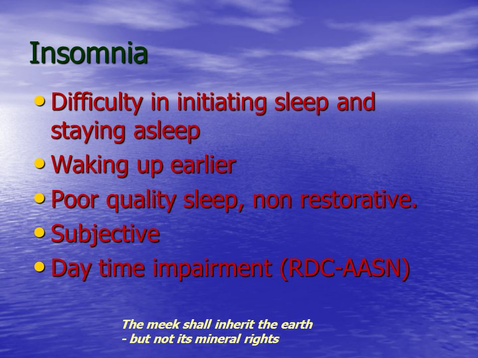 Insomnia Difficulty in initiating sleep and staying asleep