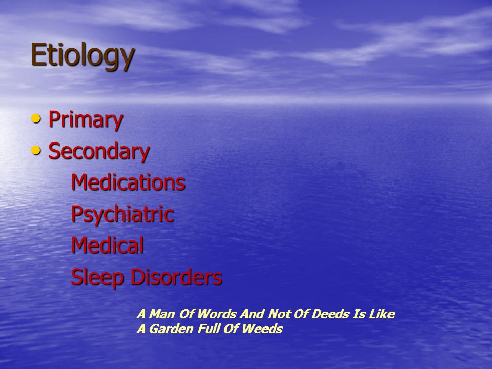 Etiology Primary Secondary Medications Psychiatric Medical