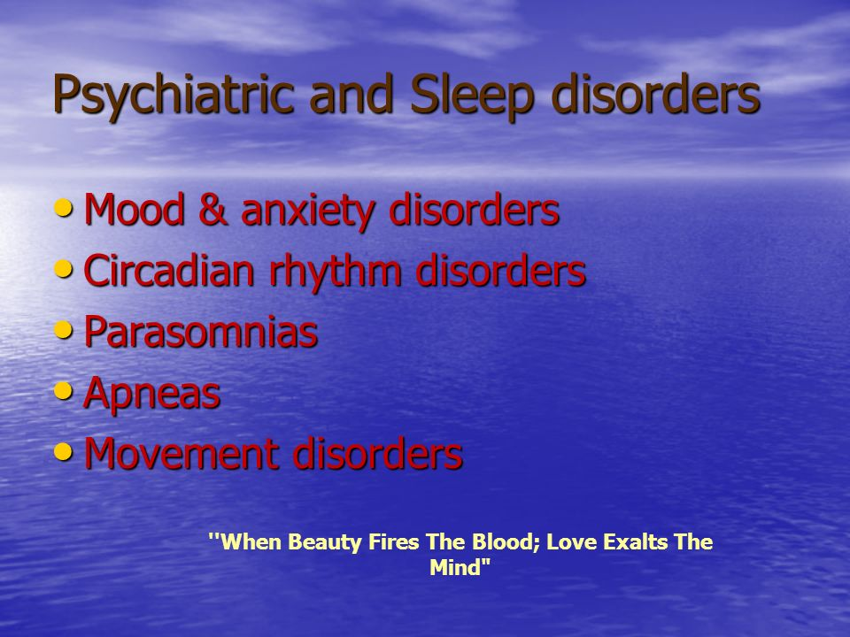 Psychiatric and Sleep disorders