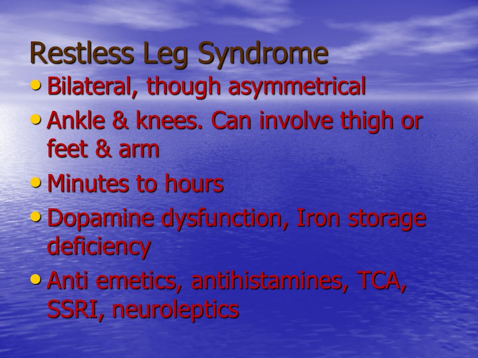 Restless Leg Syndrome Bilateral, though asymmetrical