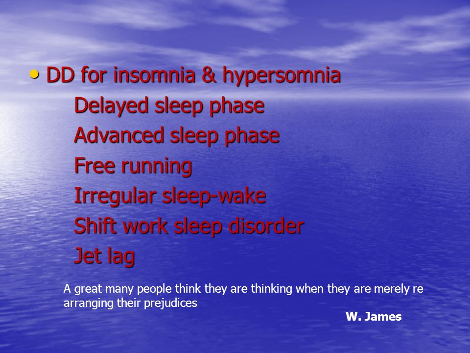 DD for insomnia & hypersomnia Delayed sleep phase Advanced sleep phase