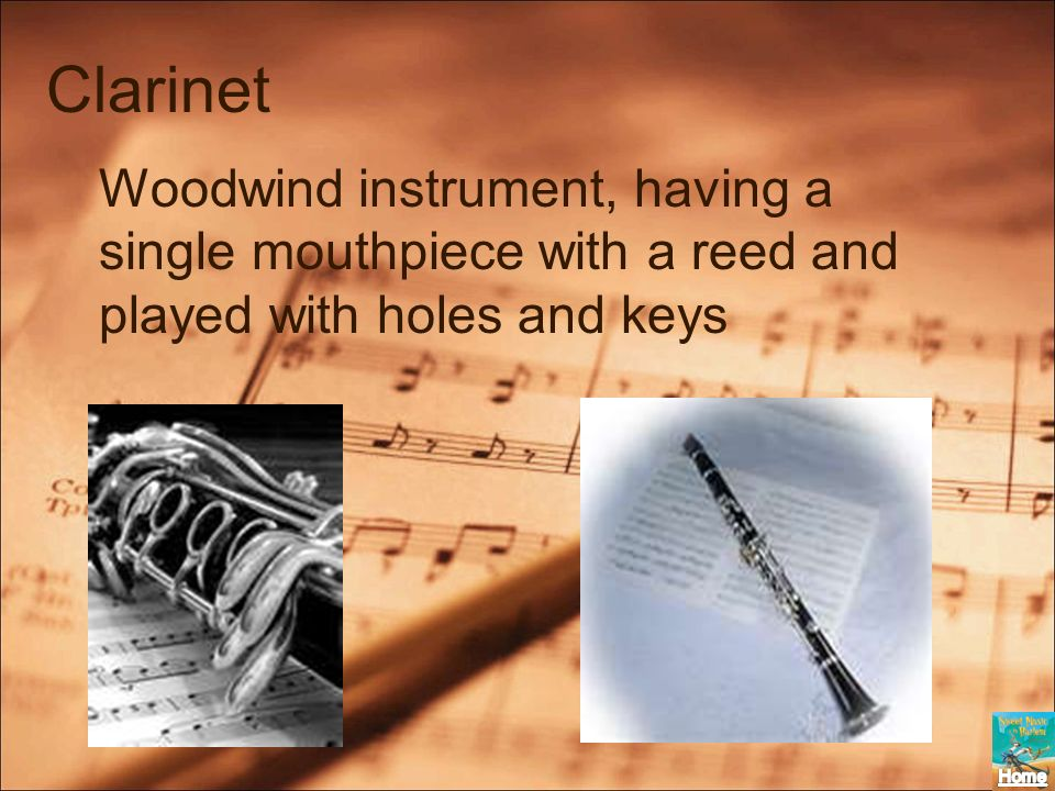 Clarinet Woodwind instrument, having a single mouthpiece with a reed and played with holes and keys