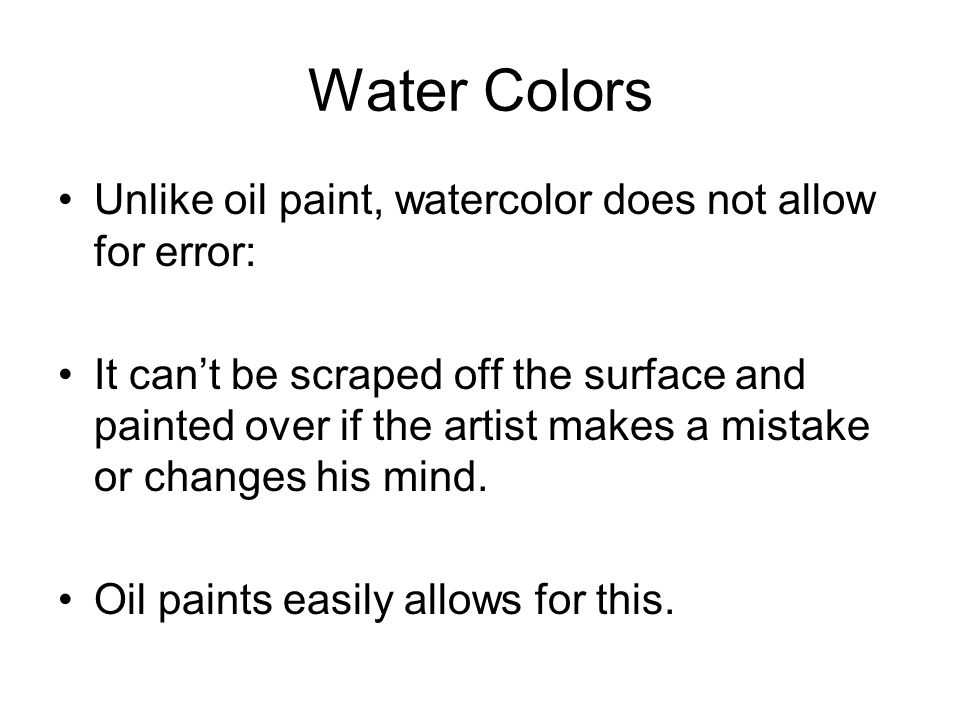 Water Colors Unlike oil paint, watercolor does not allow for error: