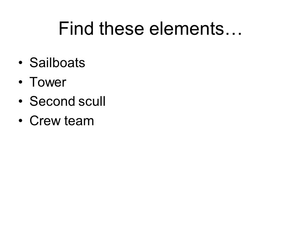 Find these elements… Sailboats Tower Second scull Crew team