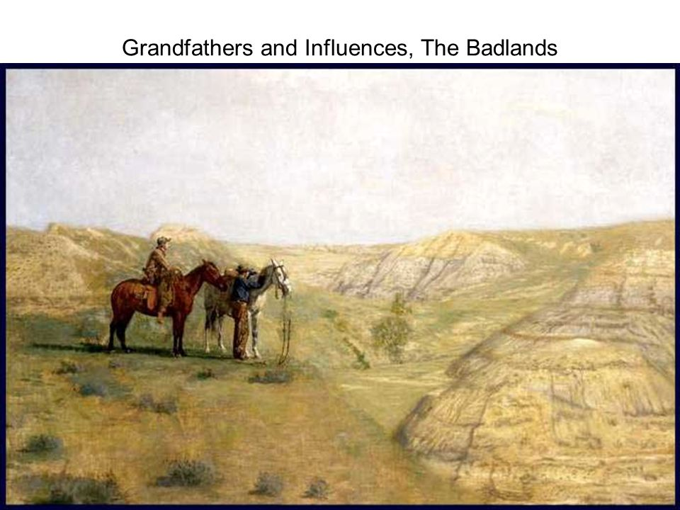 Grandfathers and Influences, The Badlands