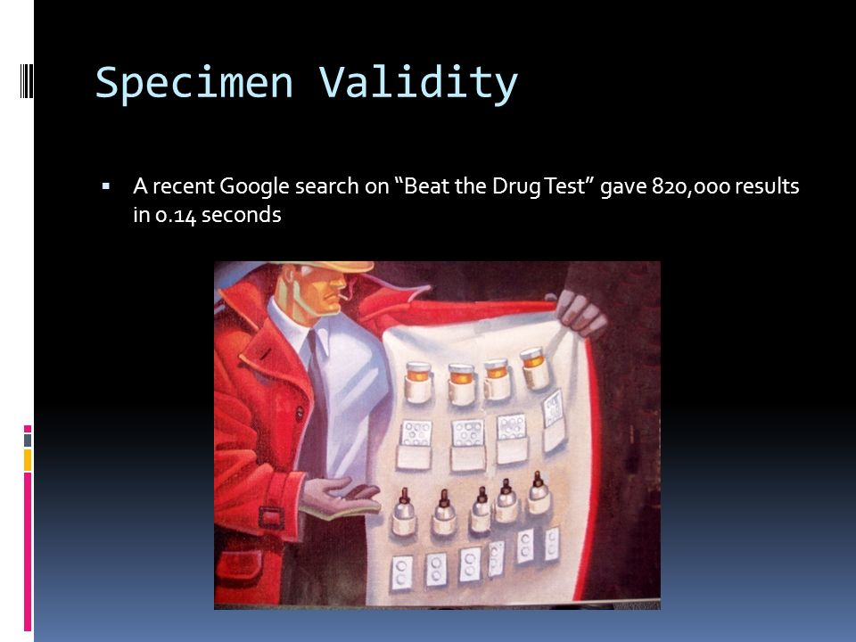 Specimen Validity A recent Google search on Beat the Drug Test gave 820,000 results in 0.14 seconds.