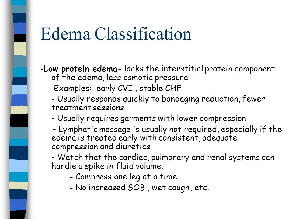 Edema Classification -Low protein edema- lacks the interstitial protein component of the edema, less osmotic pressure.