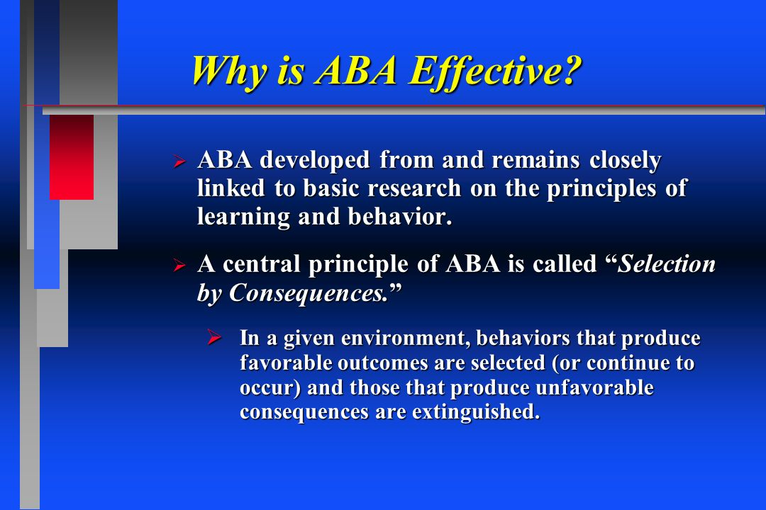 Why is ABA Effective ABA developed from and remains closely linked to basic research on the principles of learning and behavior.