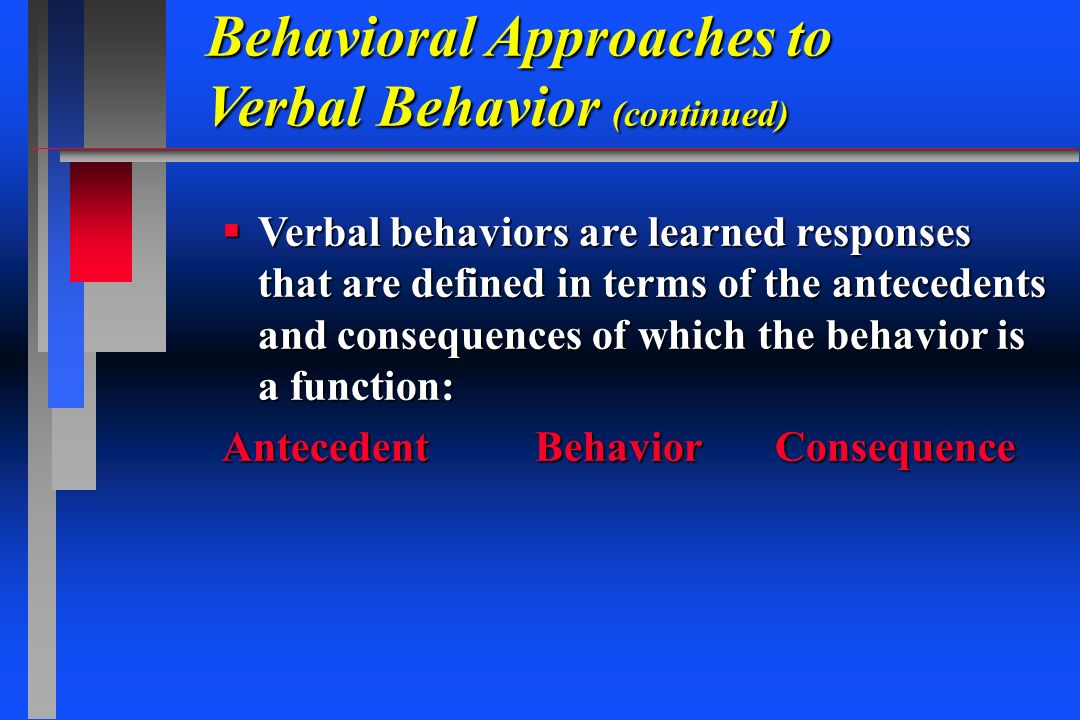Behavioral Approaches to Verbal Behavior (continued)