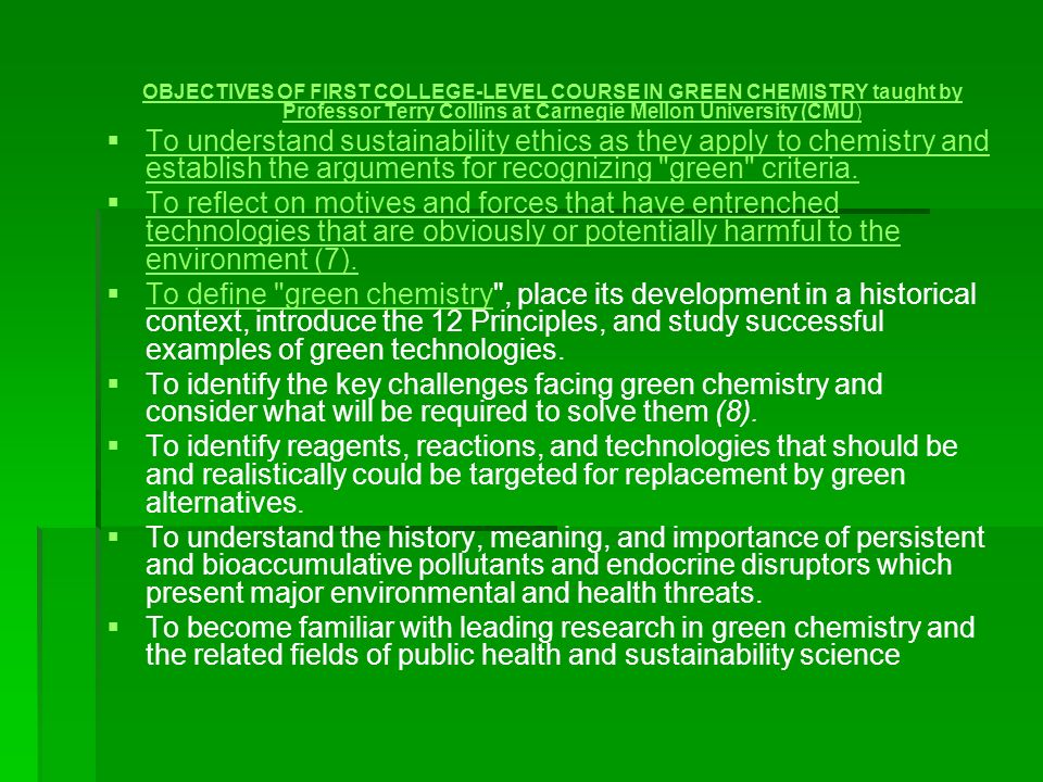 OBJECTIVES OF FIRST COLLEGE-LEVEL COURSE IN GREEN CHEMISTRY taught by Professor Terry Collins at Carnegie Mellon University (CMU)