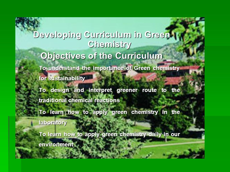 Developing Curriculum in Green Chemistry Objectives of the Curriculum
