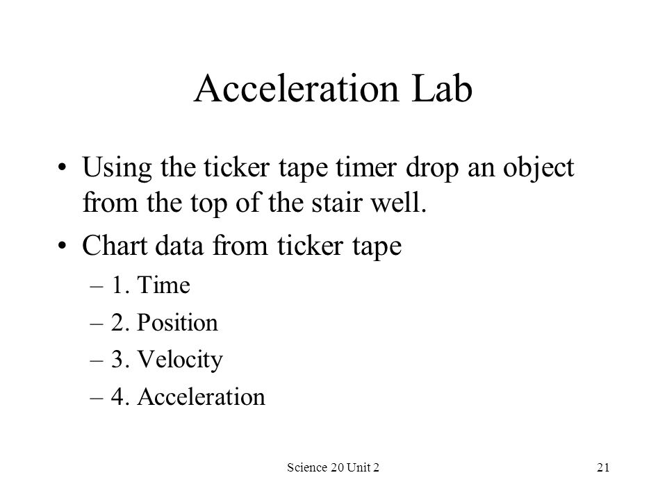 Acceleration Lab Using the ticker tape timer drop an object from the top of the stair well. Chart data from ticker tape.