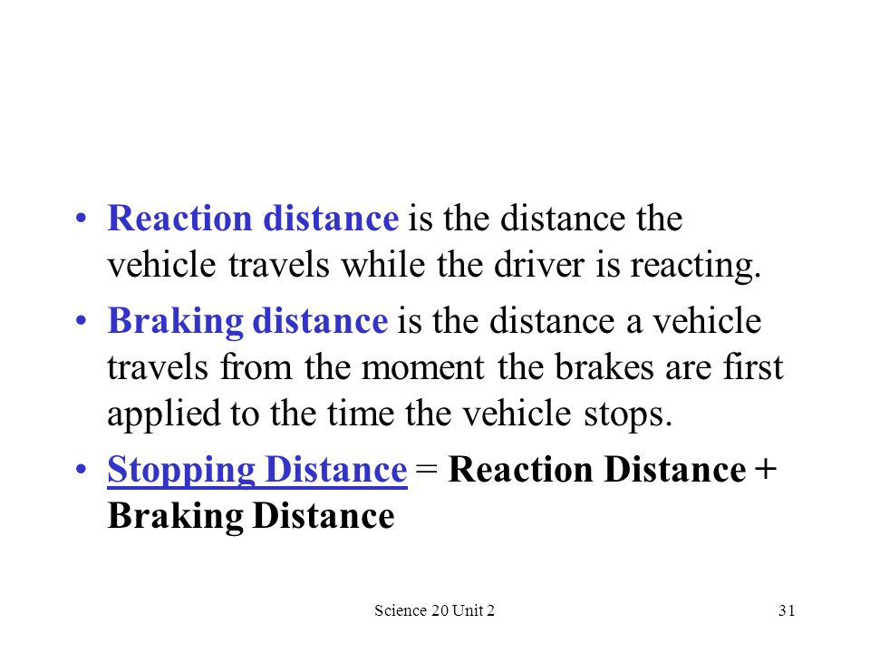 Stopping Distance = Reaction Distance + Braking Distance