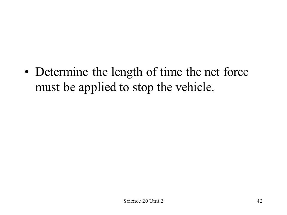 Determine the length of time the net force must be applied to stop the vehicle.