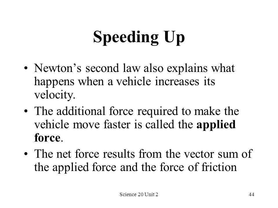 Speeding Up Newton's second law also explains what happens when a vehicle increases its velocity.