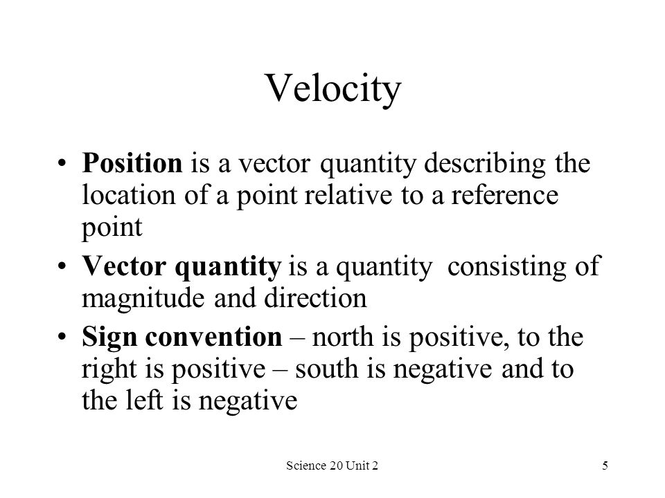 Velocity Position is a vector quantity describing the location of a point relative to a reference point.