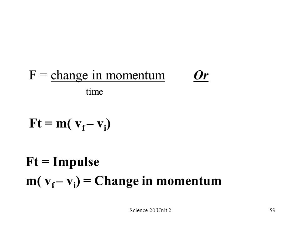 F = change in momentum Or