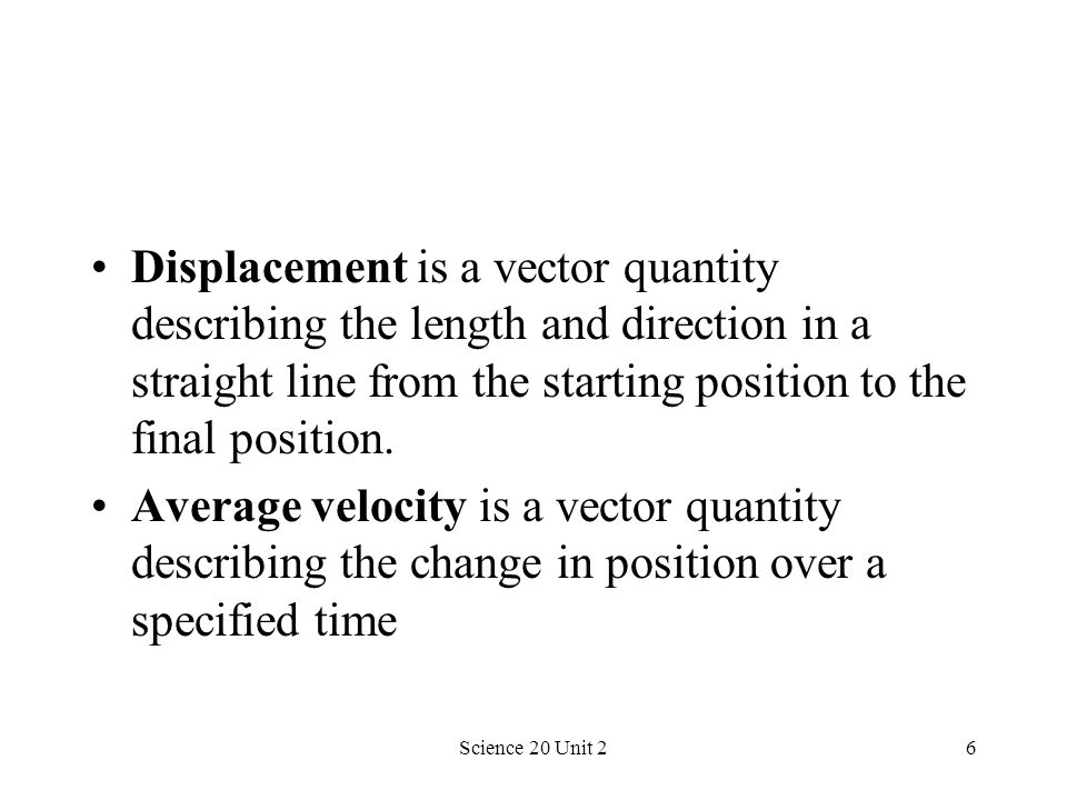 Displacement is a vector quantity describing the length and direction in a straight line from the starting position to the final position.