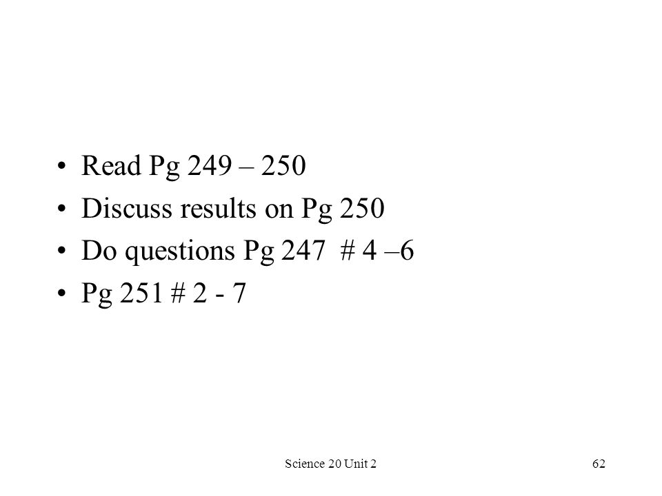 Read Pg 249 – 250 Discuss results on Pg 250 Do questions Pg 247 # 4 –6