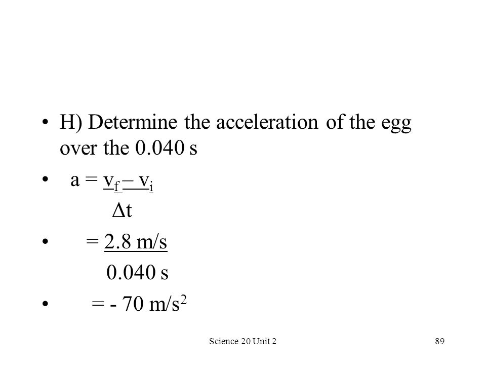 H) Determine the acceleration of the egg over the 0.040 s a = vf – vi