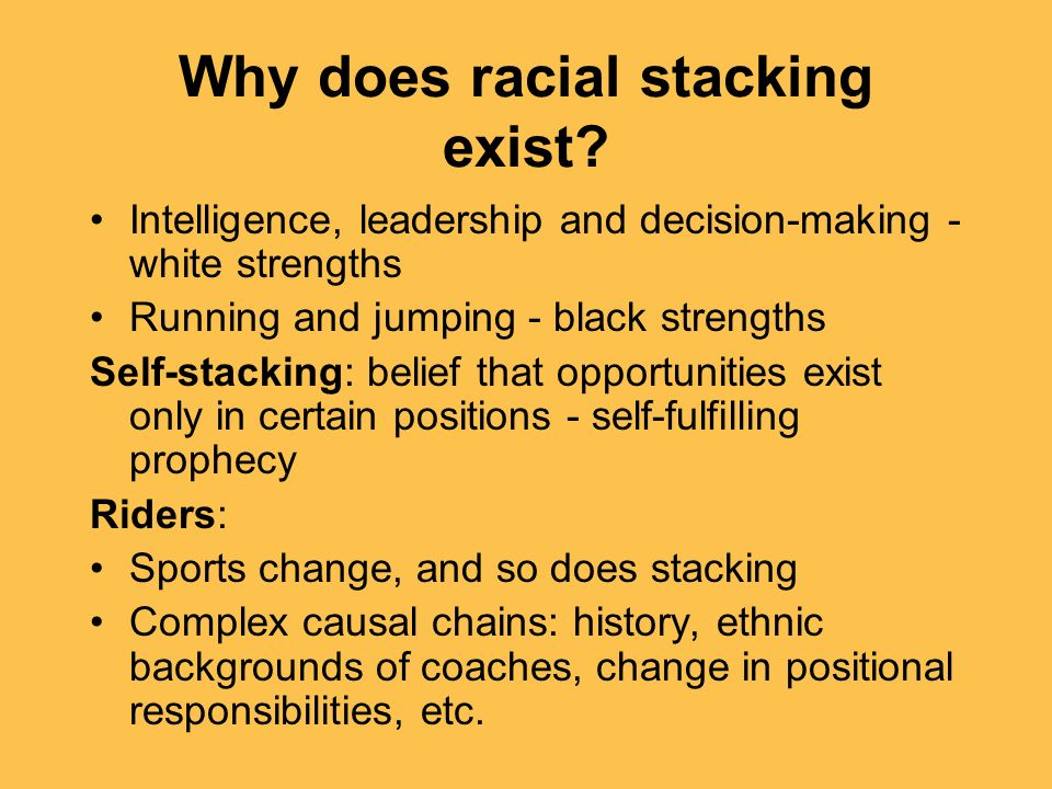 Why does racial stacking exist