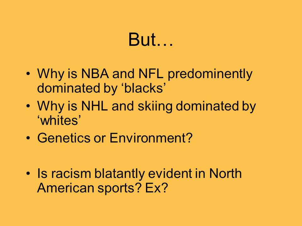 But… Why is NBA and NFL predominently dominated by 'blacks'