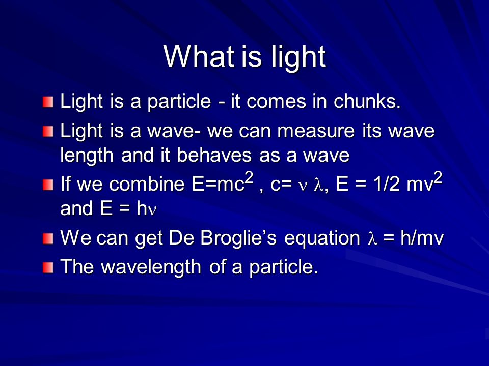 What is light Light is a particle - it comes in chunks.