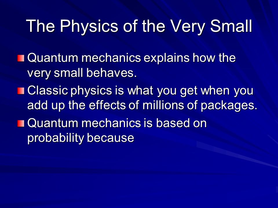 The Physics of the Very Small