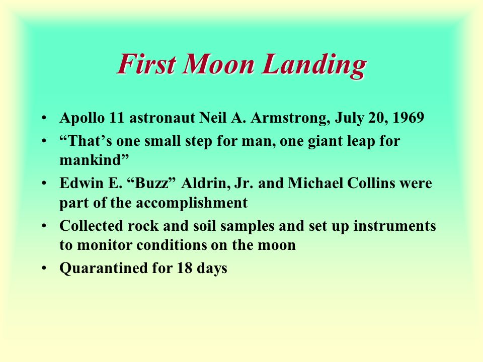 First Moon Landing Apollo 11 astronaut Neil A. Armstrong, July 20, That's one small step for man, one giant leap for mankind
