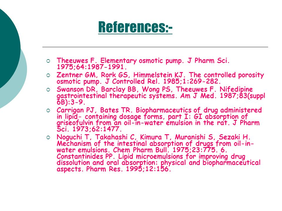References:- Theeuwes F. Elementary osmotic pump. J Pharm Sci. 1975;64:1987-1991.