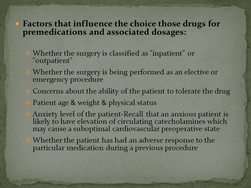 Factors that influence the choice those drugs for premedications and associated dosages: