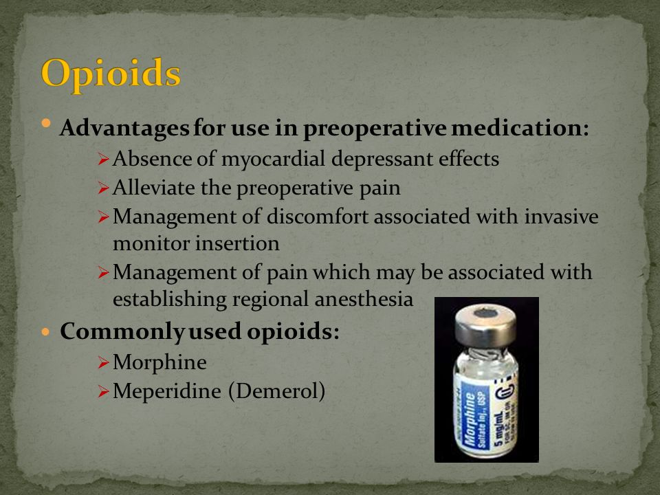 Opioids Advantages for use in preoperative medication: