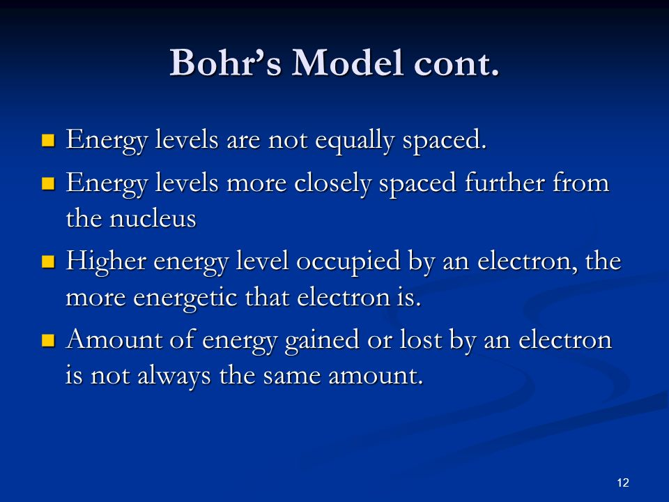 Bohr's Model cont. Energy levels are not equally spaced.